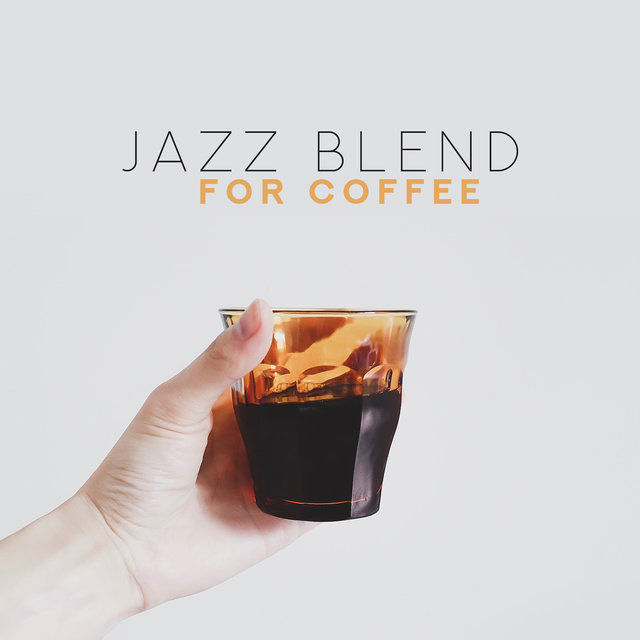 Jazz Blend for Coffee - Aromatic Pieces for the Morning before Work, Relaxing at Home, Meetings with Friends or Just for Rest