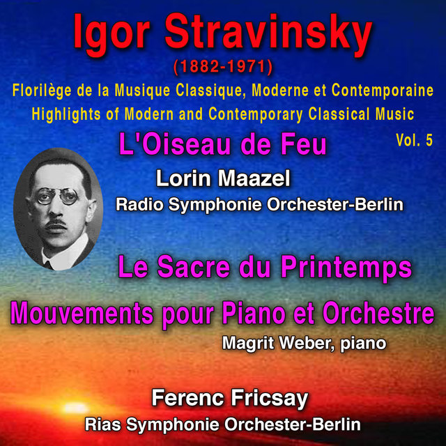 Igor Stravinsky - Florilège de la Musique Classique Moderne et Contemporaine - Highlights of Modern and Contemporary Classical Music - Vol. 5