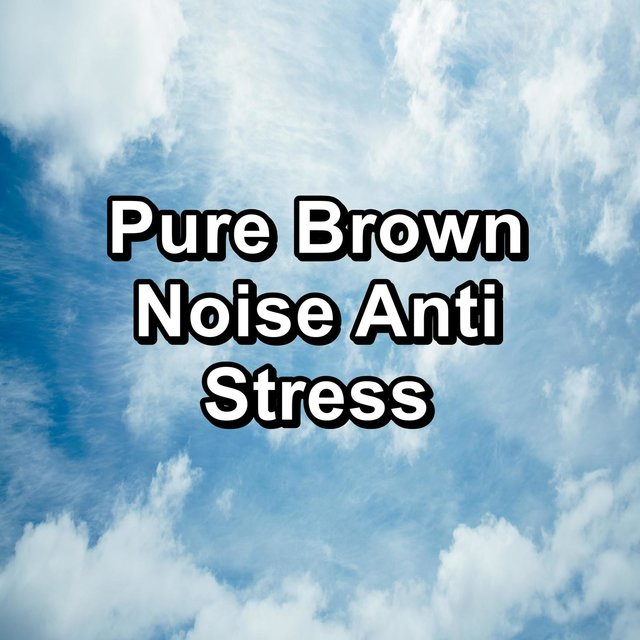 Pure Brown Noise Anti Stress