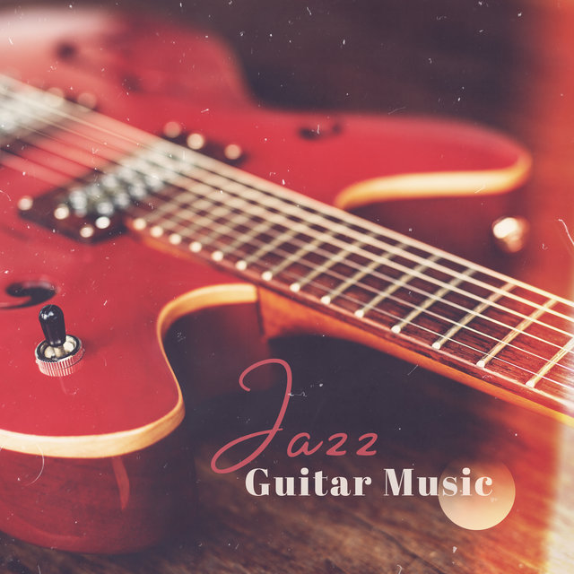 Jazz Guitar Music: Instrumental Songs, Soothing Sounds, Evening Relaxing Music, Smooth Melodies