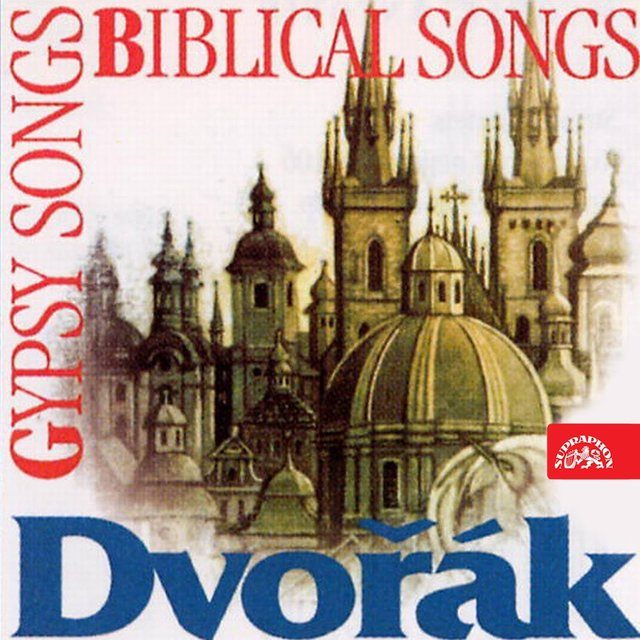 Dvořák: Biblical Songs, Gypsy Songs, Evening Songs, Love Songs