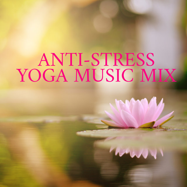 Anti-Stress Yoga Music Mix – 1 Hour of Spiritual Melodies That Works Great as a Background for Simple Exercises That Reduce Anxiety Attacks and Nervousness