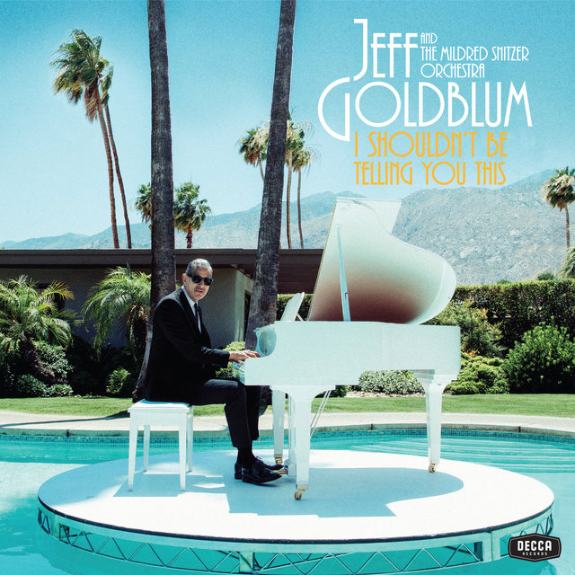 Cover art for album I Shouldn't Be Telling You This by Jeff Goldblum & the Mildred Snitzer Orchestra