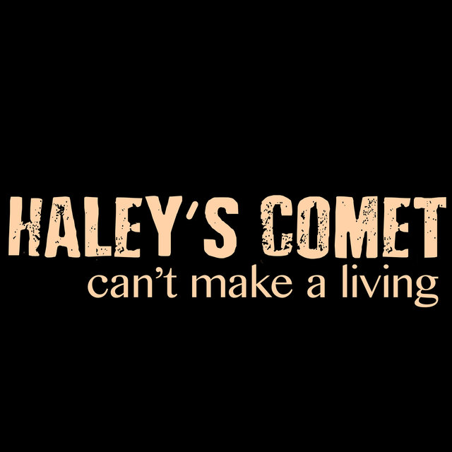 Haley's Comet - Can't Make a Living
