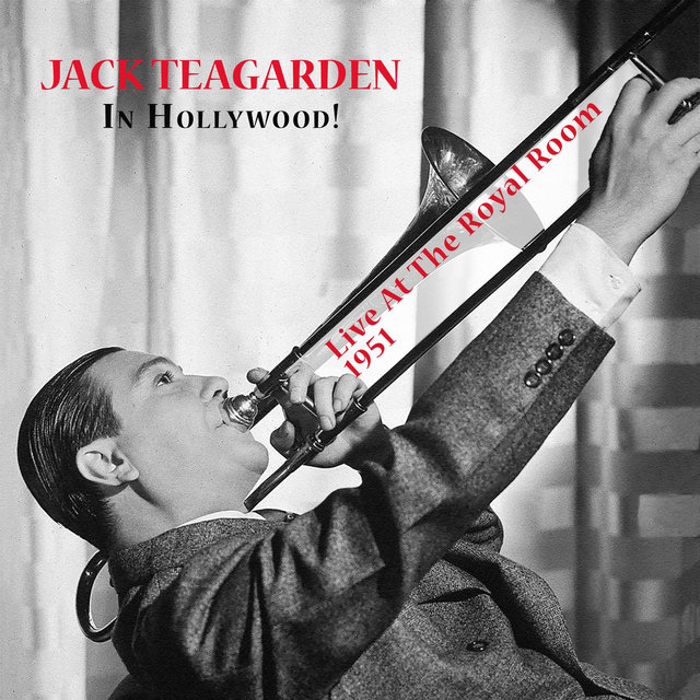 Jack Teagarden In Hollywood! Live At The Royal Room - 1951