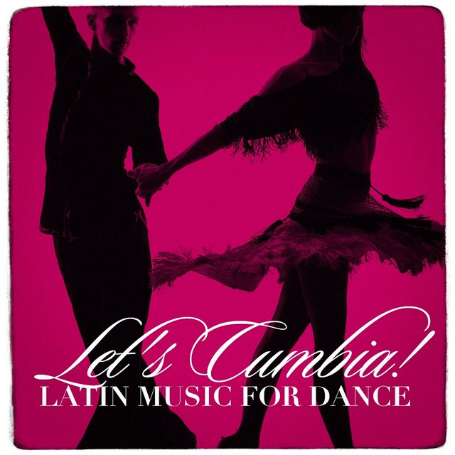 Let's Cumbia! - Latin Music for Dance