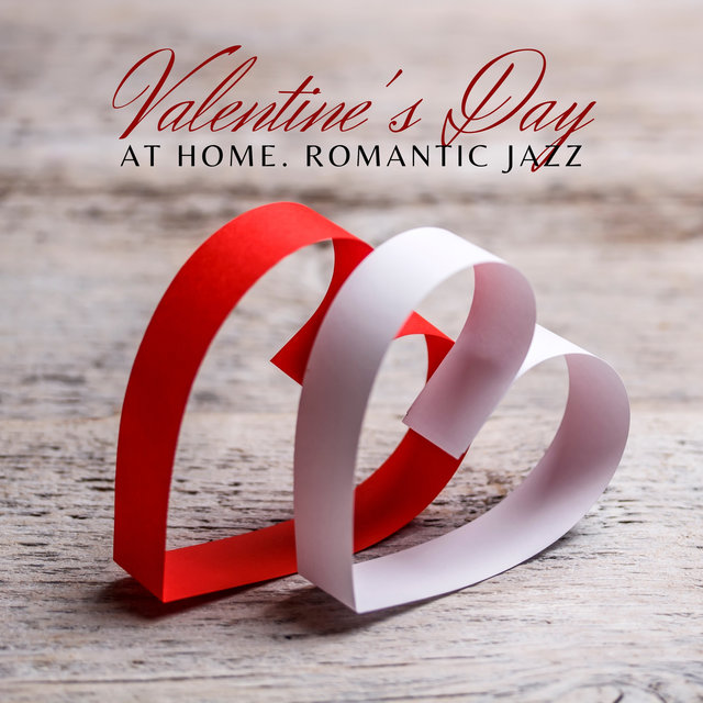 Valentine's Day at Home – Romantic Jazz Music to Fall in Love with and Create Intimate Atmosphere