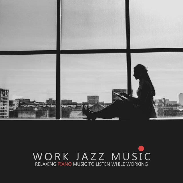 Work Jazz Music (Relaxing Piano Music to Listen While Working)