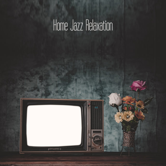 Home Jazz Relaxation - Evening Instrumental Jazz, Relaxing Evening Jazz