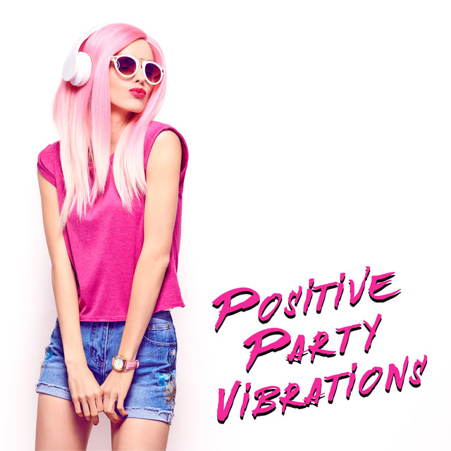 Positive Party Vibrations – Chillout Music for Partying, Dancing or Relaxing and Resting, Night Music