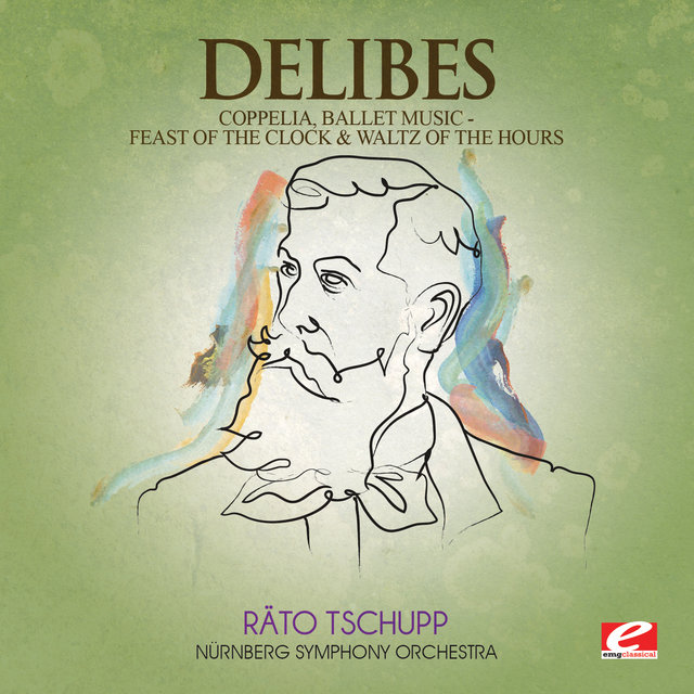 Delibes: Coppelia, Ballet Music - Feast of the Clock & Waltz of the Hours (Digitally Remastered)