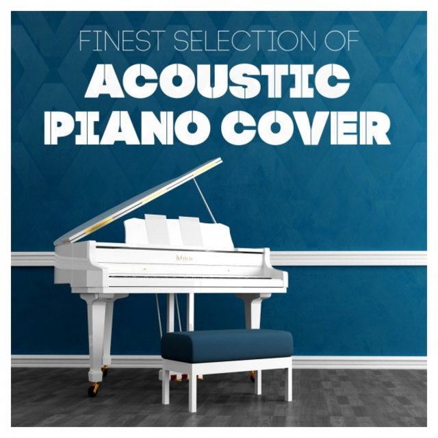 Finest Selection of Acoustic Piano Cover (Acoustic Cover Hits)