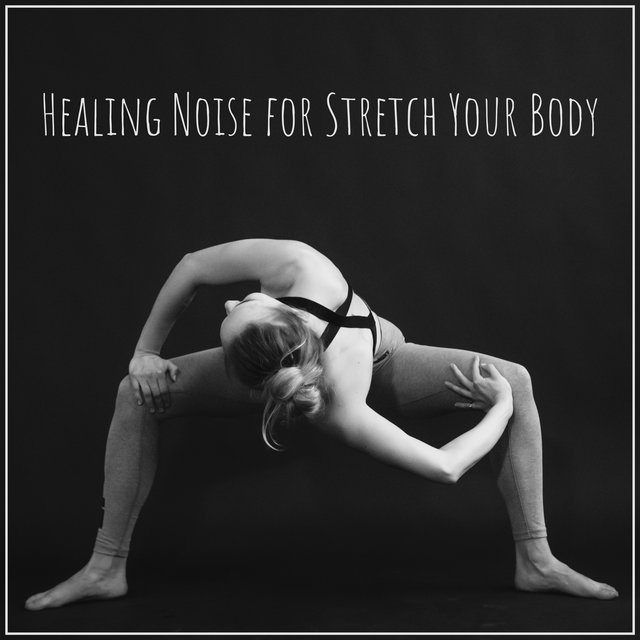 Healing Noise for Stretch Your Body