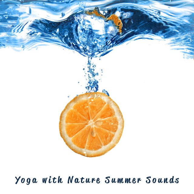 Yoga with Nature Summer Sounds: Perfect Morning, Positive Energy & Stretching Music
