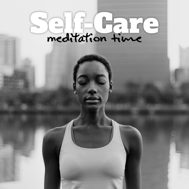 Self-Care Meditation Time - Take Care of Your Mind and Body by Deeply Meditating, Contemplations, Relax Therapy, Clear Mind, Yoga Session