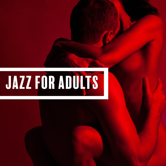 Jazz for Adults: Erotic Music for Sex and Making Love