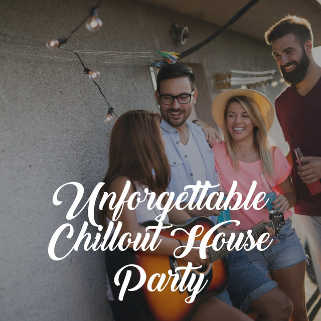 Unforgettable Chillout House Party