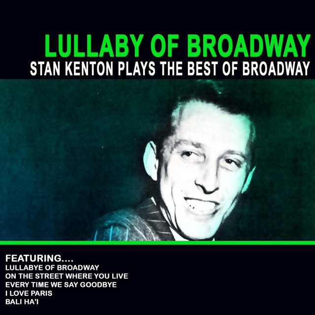Lullaby of Broadway - Stan Kenton Plays the Best of Broadway (Remastered)