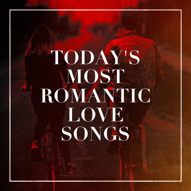 Today's Most Romantic Love Songs