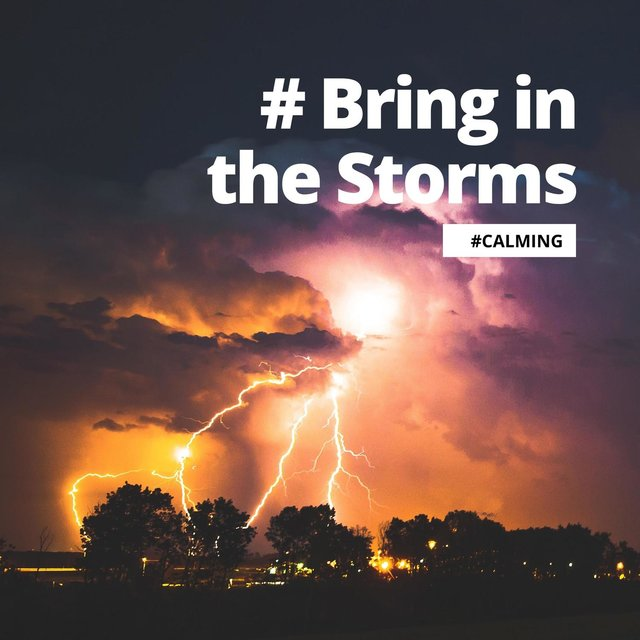 # Bring in the Storms