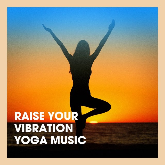 Raise Your Vibration Yoga Music