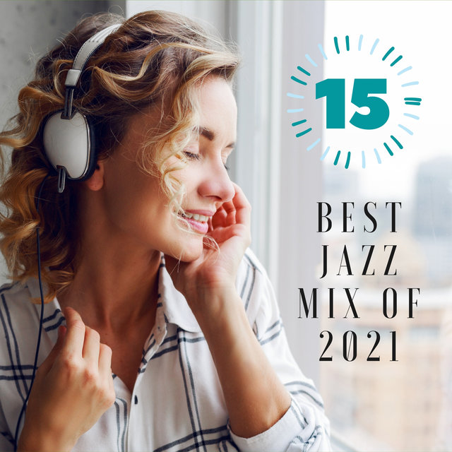 15 Best Jazz Mix of 2021 (Easy Listening Jazz, Ballads, Smooth, Swing, Funk & Soul)