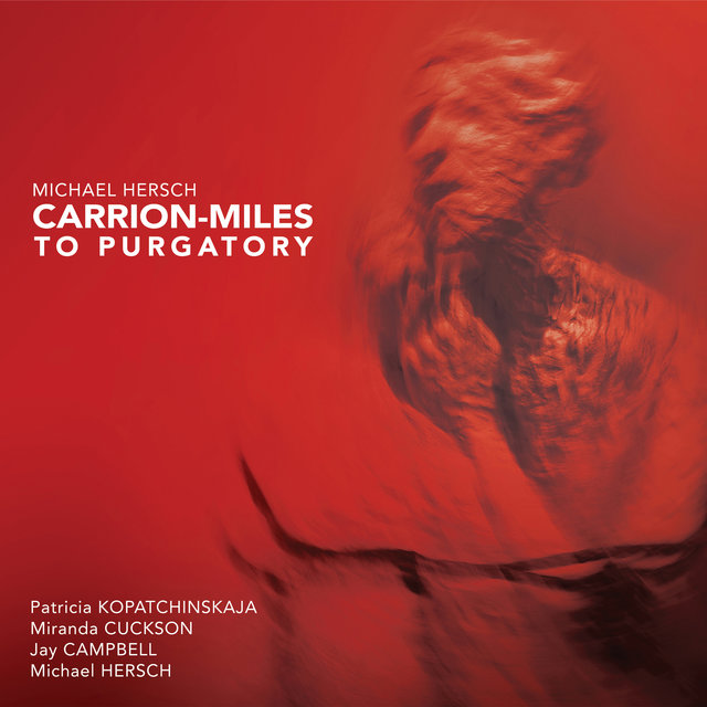 Michael Hersch: Carrion-Miles to Purgatory
