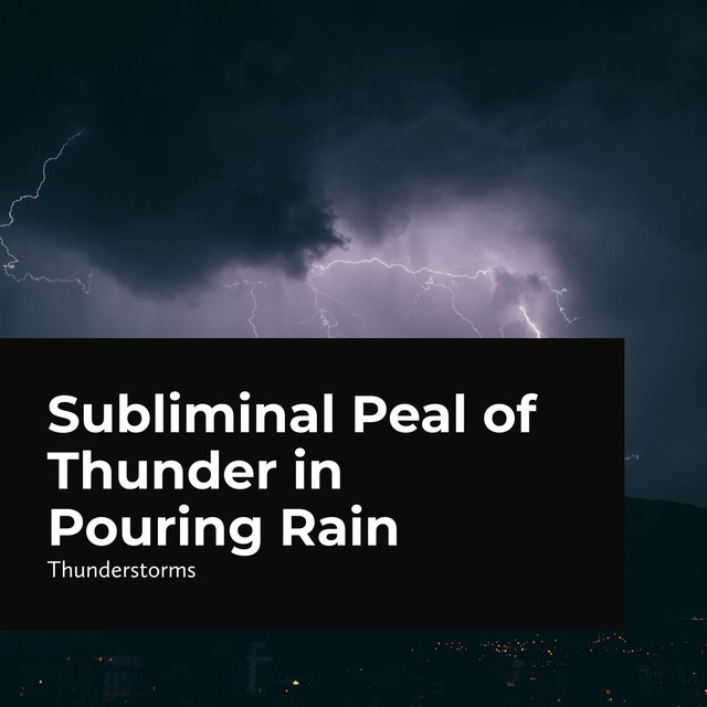 Subliminal Peal of Thunder in Pouring Rain