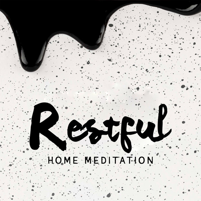 Restful Home Meditation - Stay Home and Meditate to Have a Better Day, Positive Vibrations, Calm Spirit, Deep Concentration, Serenity and Balance, Essential Relaxation Time