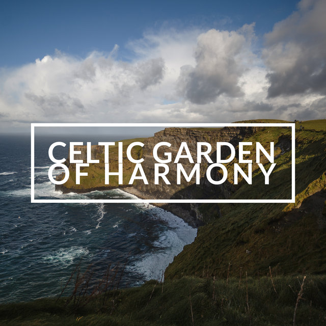 Celtic Garden of Harmony: Best New Age Sounds, Calming Music, Moment for Yourself, Take It Easy, Wonderful Moment of Relaxation, Balance Between Body and Feelings