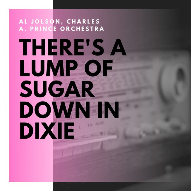 There's a Lump of Sugar Down in Dixie