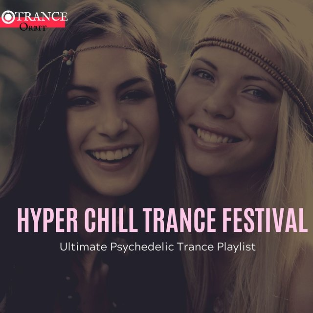 Hyper Chill Trance Festival - Ultimate Psychedelic Trance Playlist