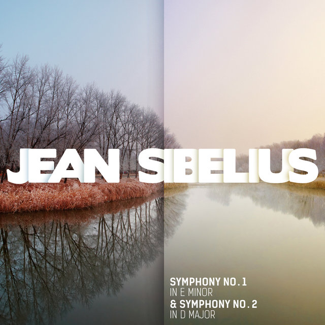 Jean Sibelius: Symphony No. 1 in E Minor & Symphony No. 2 in D Major