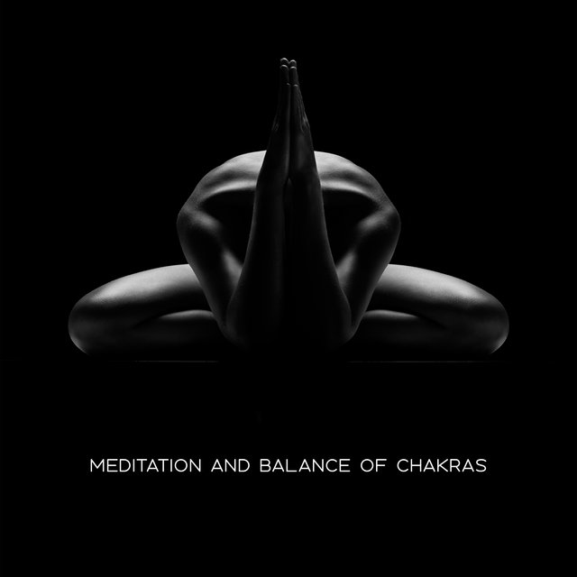 Meditation and Balance of Chakras – Meditative New Age Music Perfect for Relaxation and Calmness, Unblocking & Opening Chakras, Nature & Oriental Sounds, Increase Your Vital Energy