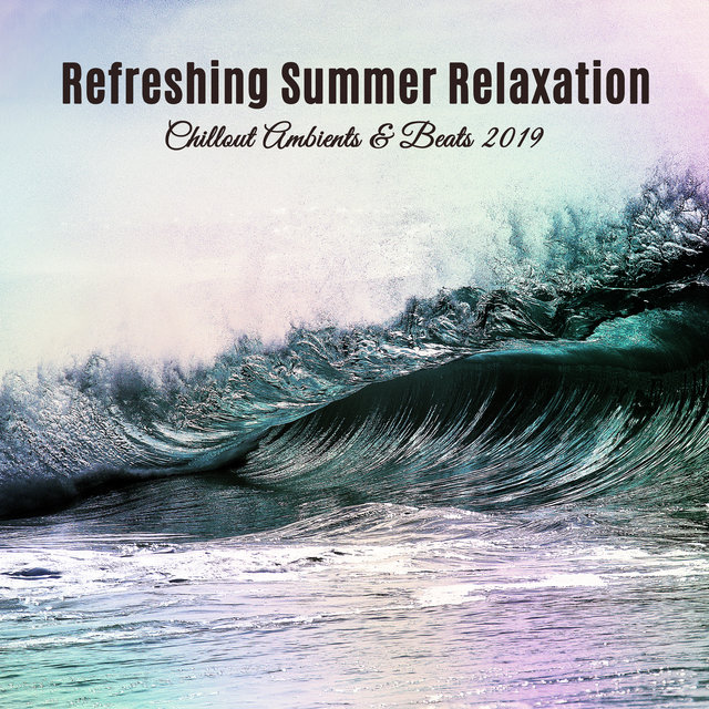 Refreshing Summer Relaxation Chillout Ambients & Beats 2019