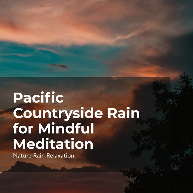 Pacific Countryside Rain for Mindful Meditation