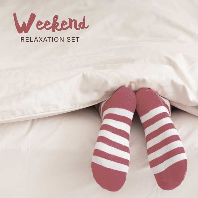 Weekend Relaxation Set - Light Jazz Music That Works Perfectly as a Background for Lazy Time Spent in Bed