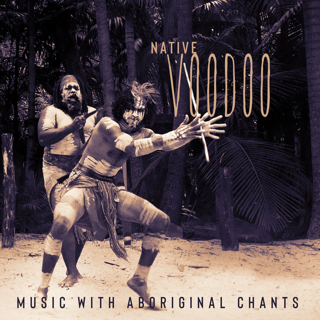 Native Voodoo Music with Aboriginal Chants