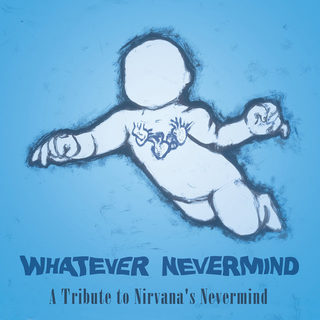 Whatever Nevermind: A Tribute to Nirvana's Nevermind