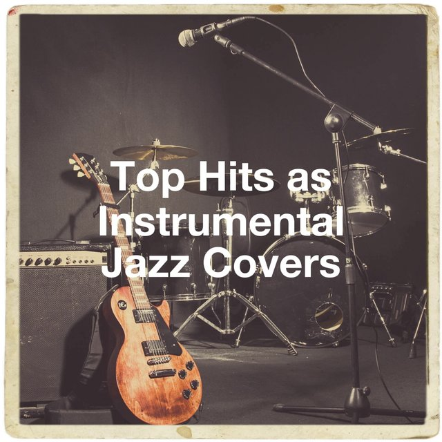 Top Hits as Instrumental Jazz Covers