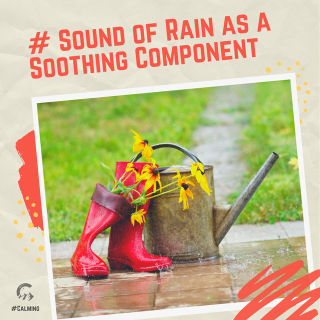# Sound of Rain as a Soothing Component