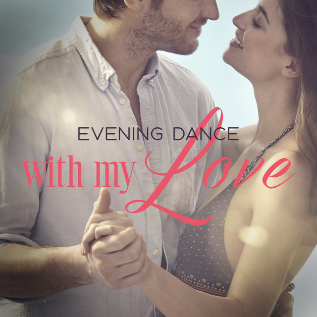 Evening Dance with My Love - Romantic Jazz Sounds Created Especially for a Date in Vintage Style, Sweet Emotion, So Nice, Dream Life, Love Song