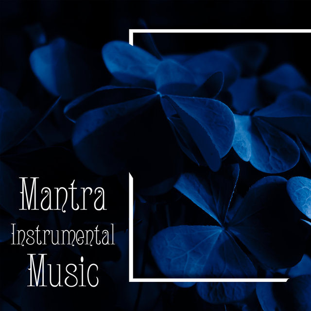 Mantra Instrumental Music: Sound Healing and Therapeutic Melodies for Chanting Mantras, Meditation, Yoga Exercises, Buddhist Rituals
