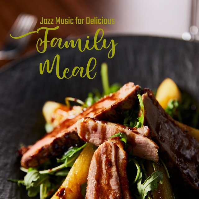 Jazz Music for Delicious Family Meal - Relaxing Moments, Restaurant Music, So Soft, Meal Time