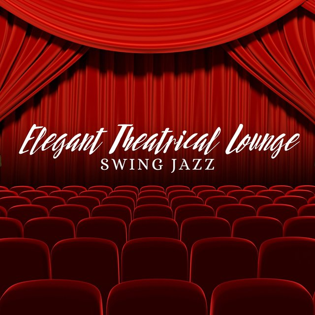 Elegant Theatrical Lounge (Swing Jazz Music for Intermissions, Pleasant Atmosphere, Lounge Background Music)