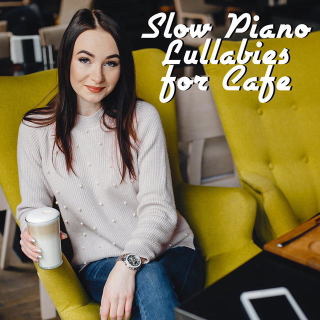 Slow Piano Lullabies for Cafe