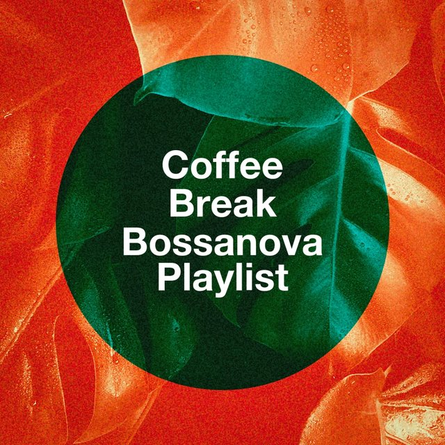 Coffee Break Bossanova Playlist