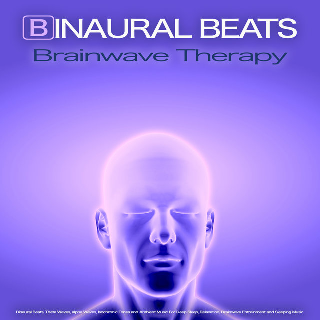 Binaural Beats Brainwave Therapy: Binaural Beats, Theta Waves, alpha Waves, Isochronic Tones and Ambient Music For Deep Sleep, Relaxation, Brainwave Entrainment and Sleeping Music