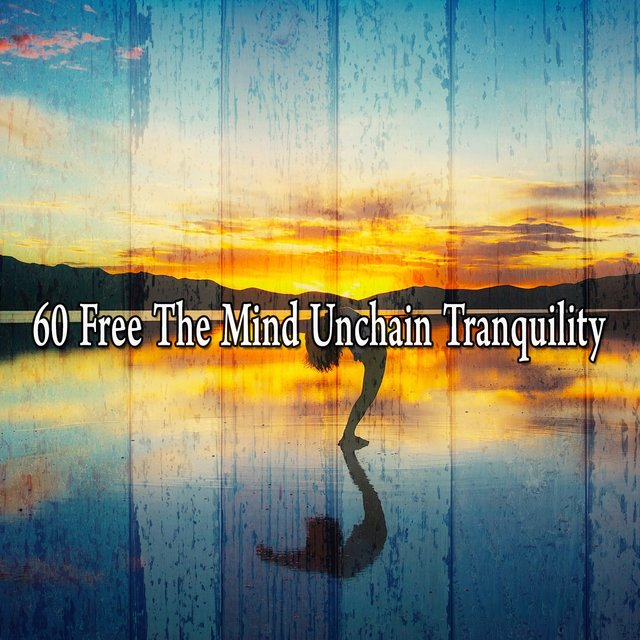 60 Free the Mind Unchain Tranquility