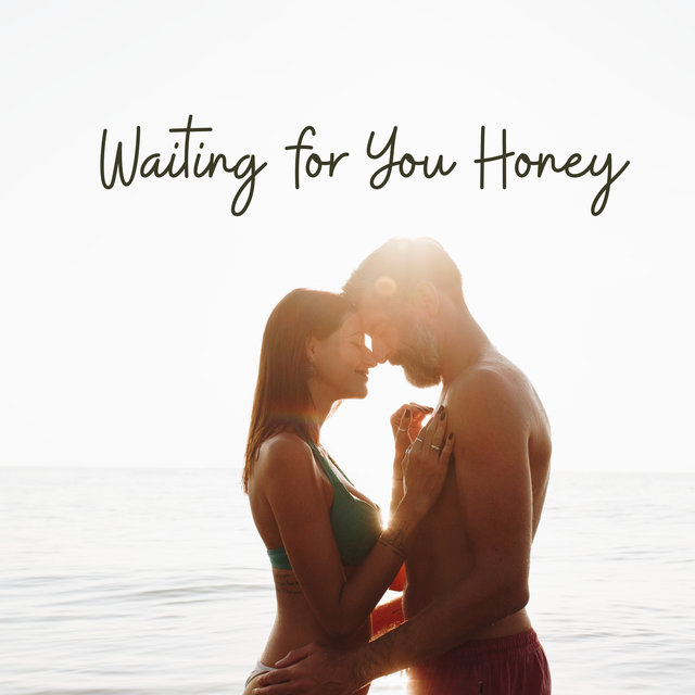 Waiting for You Honey – Very Romantic Instrumental Jazz Melodies for Lovers